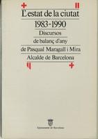 L'estat de la ciutat 1983-1990: discursos de balanç d'any de Pasqual Maragall i Mira, Alcalde de Barcelona
